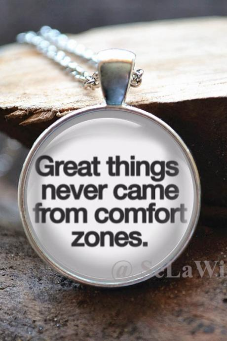 Rule of Thumb Necklace -' Great things never came from comfort zones.'- Statement Jewelry -Custom glass dome pendant - Picture jewelry