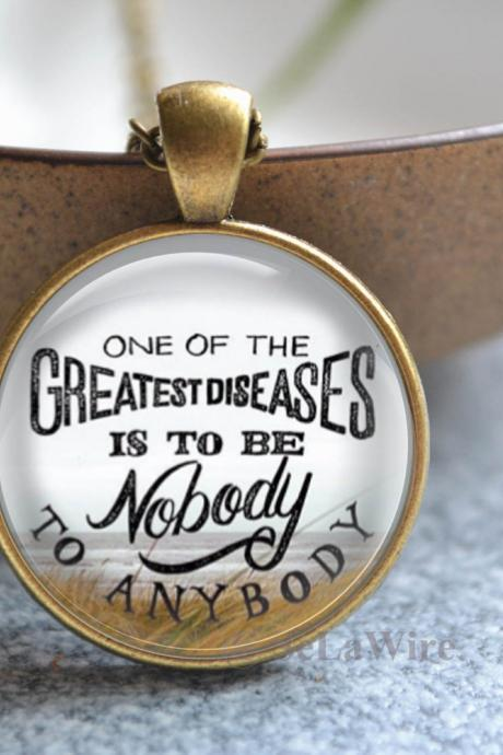 Quote Necklace -Picture Necklace -'One of The Greatest Diseases is To Be Noboday to Anybody'- Picture jewelry - Statement Necklace Jewelry