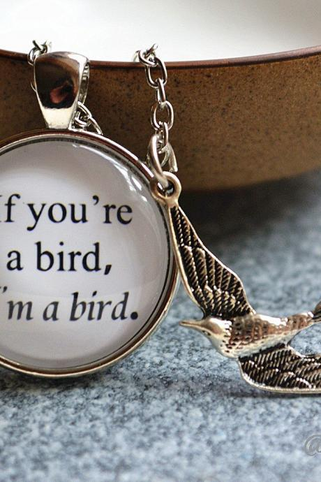 Bird Necklace- 'If you're a bird,I'm a bird.' Picture Necklace - Quote Necklace - Bird Pendant -Cabochon Pocket Watch/keychain Jewelry