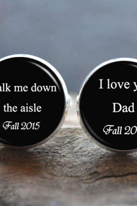Wedding Cufflinks -Walk me down the aisle,I love you dad Cuff Links- Gift for father - Peronalized Wedding Jewelry - Father of the Bride